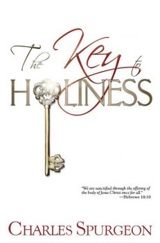 The Key to Holiness, C.H.Spurgeon