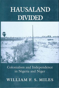 Hausaland Divided, William F.S. Miles
