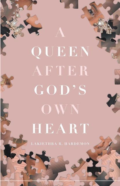 A Queen after God's Own Heart, Lakiethra R Hardemon