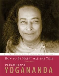 How to Be Happy All the Time, Paramhansa Yogananda