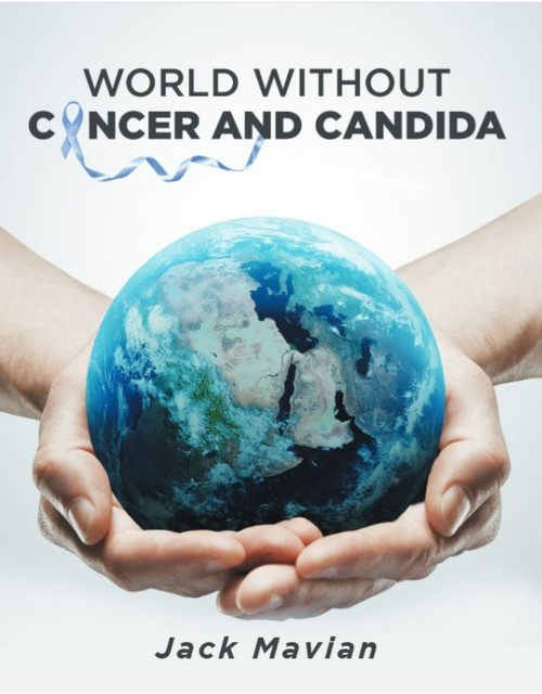 World Without Cancer and Candida, Jack Mavian