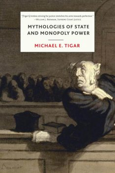 Mythologies of State and Monopoly Power, Michael Tigar