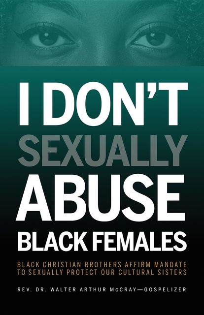 I Don't Sexually Abuse Black Females, Walter Arthur McCray