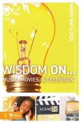 Wisdom On Music, Movies and Television, Mark Matlock