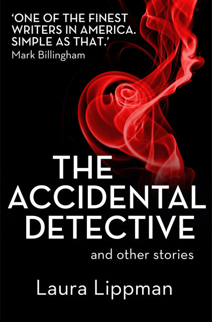 The Accidental Detective and other stories: Short Story Collection, Laura Lippman