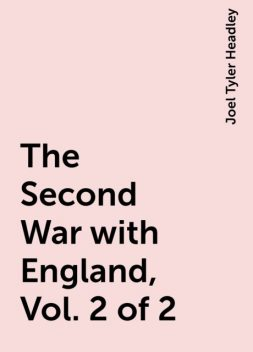 The Second War with England, Vol. 2 of 2, Joel Tyler Headley