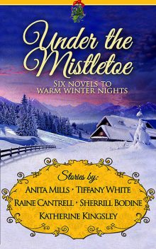 Under the Mistletoe, Katherine Kingsley, Anita Mills, Raine Cantrell, Sherrill Bodine, Tiffany White