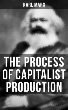 The Process of Capitalist Production, Karl Marx