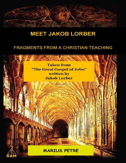 Meet Jakob Lorber: Fragments from a Christian Teaching,