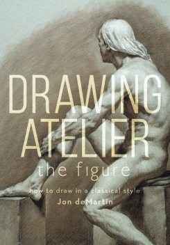 Drawing Atelier – The Figure, Jon deMartin