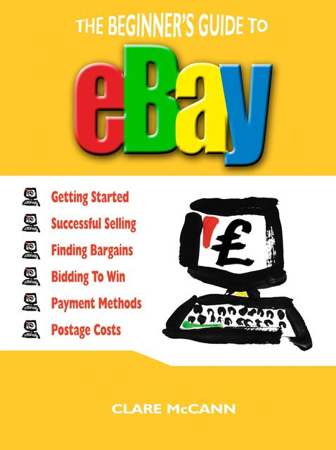 The Beginner's Guide to Buying and Selling on eBay, Clare McCann