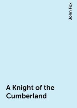 A Knight of the Cumberland, John Fox