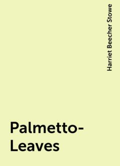 Palmetto-Leaves, Harriet Beecher Stowe