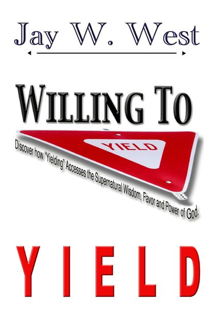 Willing to Yield, Jay W.West