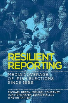 Resilient reporting, Michael Breen, Kevin Rafter, Eoin O'Malley, Iain Mcmenamin, Michael Courtney