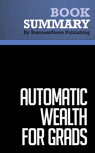 Summary: Automatic Wealth For Grads – Michael Masterson, BusinessNews Publishing