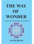 The Way of Wonder: A Return to the Mystery of Ourselves, Jack Haas