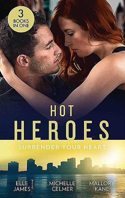 Hot Heroes: Surrender Your Heart, Mallory Kane, Elle James, Michelle Celmer