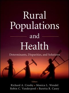 Rural Populations and Health, Baretta R.Casey, Monica L.Wendel, Robin C.Vanderpool, Richard Crosby