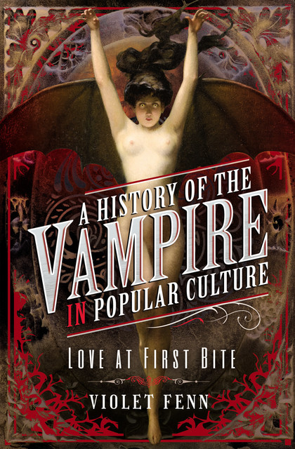 A History of the Vampire in Popular Culture, Violet Fenn