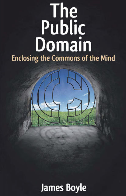 The Public Domain / Enclosing the Commons of the Mind, James Boyle