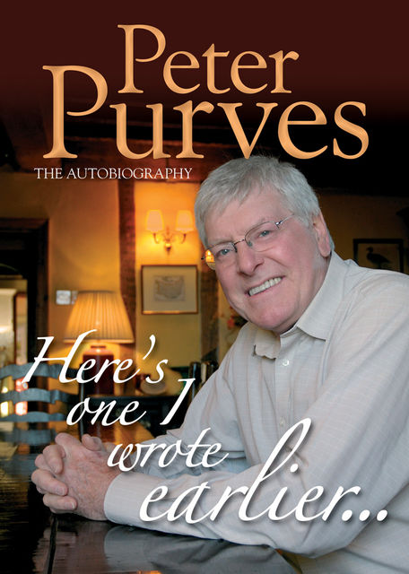 Here's One I Wrote Earlier: Peter Purves My Autobiography, Peter Purves