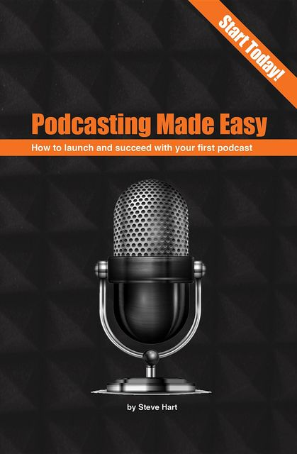 Podcasting Made easy, Steve Hart