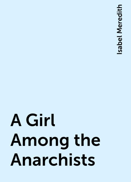 A Girl Among the Anarchists, Isabel Meredith