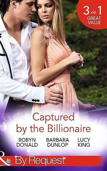 Captured by the Billionaire, Barbara Dunlop, Robyn Donald, Lucy King