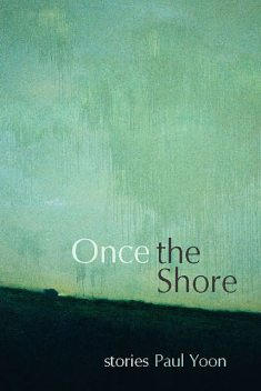 Once the Shore, Paul Yoon