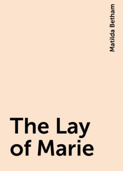 The Lay of Marie, Matilda Betham