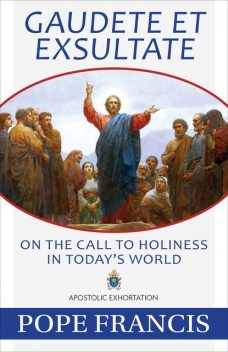 Rejoice and be glad (Gaudete et Exsultate), Pope Francis