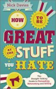 How to Be Great at The Stuff You Hate, Nick Davies
