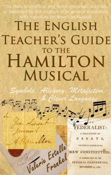 The English Teacher's Guide to the Hamilton Musical, Valerie Estelle Frankel