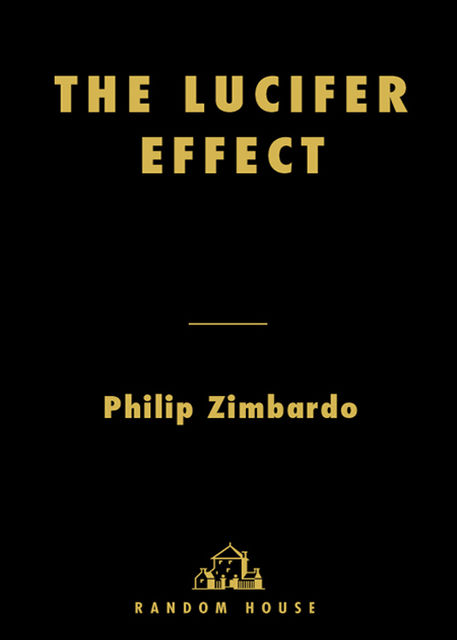 The Lucifer Effect: Understanding How Good People Turn Evil, Philip Zimbardo