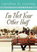 I'm Not Your Other Half, Caroline B. Cooney