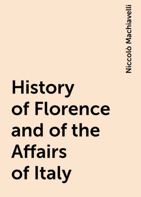 History of Florence and of the Affairs of Italy, Niccolò Machiavelli