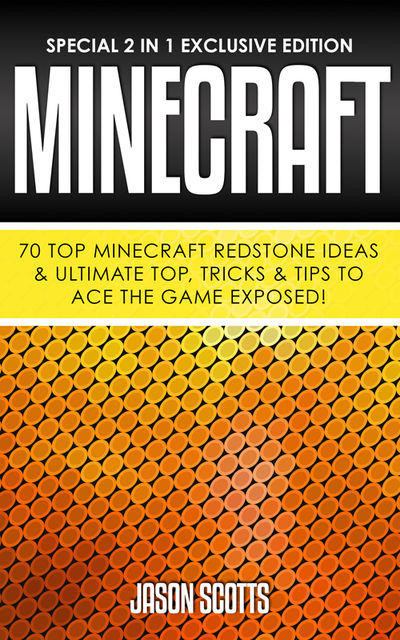 Minecraft : 70 Top Minecraft Redstone Ideas & Ultimate Top, Tricks & Tips To Ace The Game Exposed!, Jason Scotts
