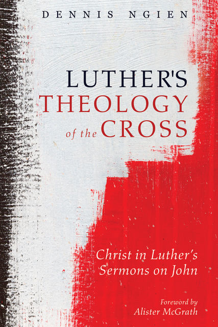Luther's Theology of the Cross, Dennis Ngien