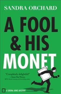 Fool and His Monet (Serena Jones Mysteries Book #1), Sandra Orchard
