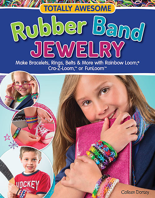 Totally Awesome Rubber Band Jewelry, Colleen Dorsey