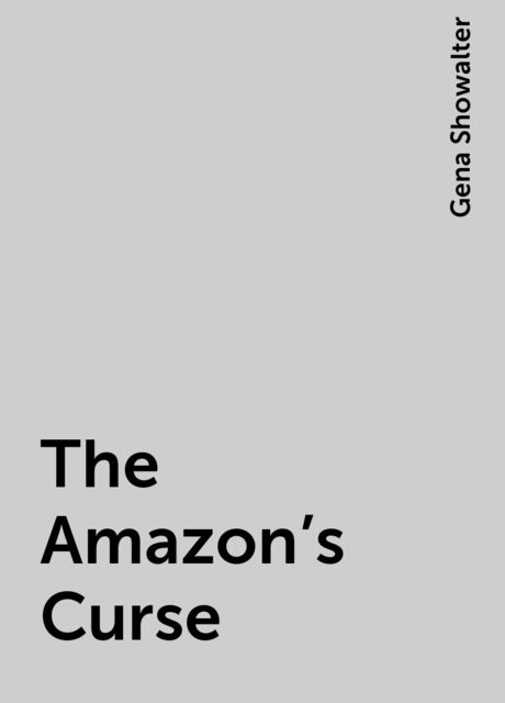 The Amazon's Curse, Gena Showalter