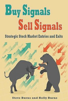 Buy Signals Sell Signals:Strategic Stock Market Entries and Exits, Steve Burns, Holly Burns