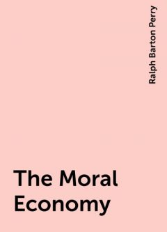 The Moral Economy, Ralph Barton Perry