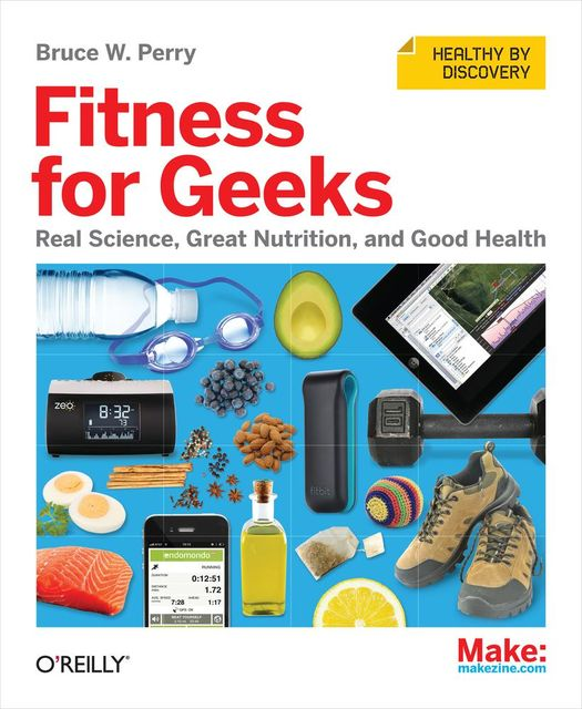 Fitness for Geeks: Real Science, Great Nutrition, and Good Health, Bruce Perry