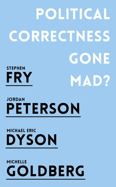 Political Correctness Gone Mad, Stephen Fry, Michael Eric Dyson, Jordan B. Peterson, Michelle Goldberg