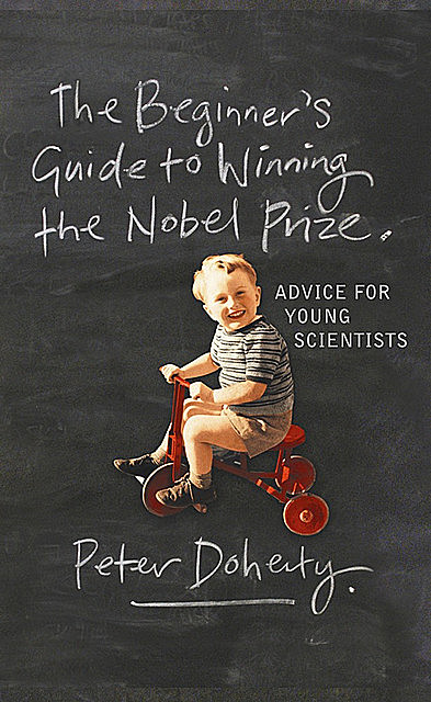 The Beginner's Guide to Winning the Nobel Prize, Peter Doherty
