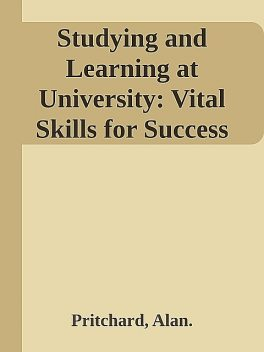 Studying and Learning at University: Vital Skills for Success in Your Degree \(Sage Study Skills Series\) \( PDFDrive.com \).epub, Alan., Pritchard