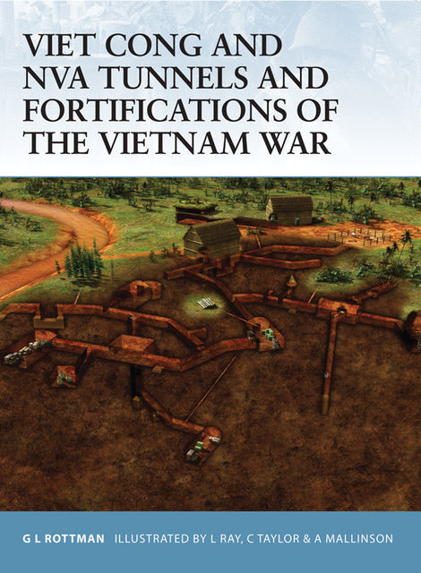 Viet Cong and NVA Tunnels and Fortifications of the Vietnam War, Gordon L. Rottman