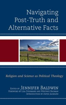 Navigating Post-Truth and Alternative Facts, Paul Allen, Ted Peters, Philip Clayton, Adam Pryor, Lisa Stenmark, Whitney Bauman, Antje Jackelén, Craig Boyd, Graham Walker, Jennifer Baldwin, Knut-Willy Sæther